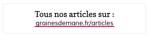 Tous nos articles sur grainesdemane.fr/articles